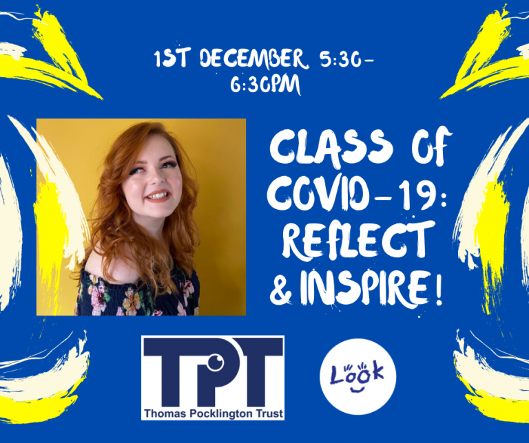 Blue Graphic card with yellow and cream paintbrush strokes on left and right hand sides. Thomas Pocklington Trust and LOOK logos are centre bottom. White text reads: 1st December, 5:30-6:30pm, Class of Covid-19: Reflect & Inspire!